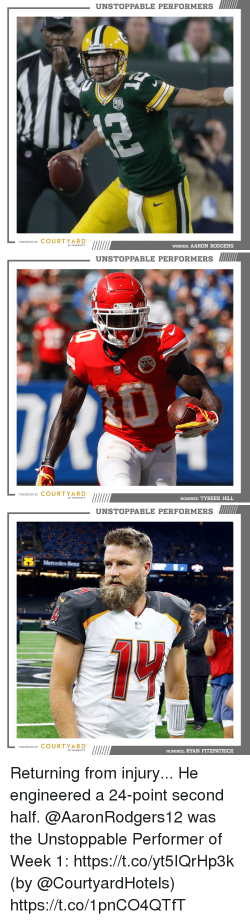 Ryan Fitzpatrick: UNSTOPPABLE PERFORMERS  PRESENTED BY COURTYARD  WINNER: AARON RODGERS  BY MARRIOTT   UNSTOPPABLE PERFORMERS  PRESENTED BY COURT YARD  NOMINEE: TYREEK HILL  BY MARRIOTT   UNSTOPPABLE PERFORMERS  PRESENTED BY COURTYARD  NOMINEE: RYAN FITZPATRICK  BY MARRIOTT Returning from injury... He engineered a 24-point second half.  @AaronRodgers12 was the Unstoppable Performer of Week 1: https://t.co/yt5IQrHp3k (by @CourtyardHotels) https://t.co/1pnCO4QTfT