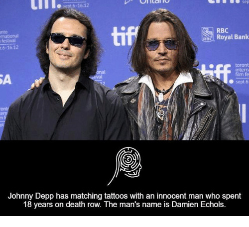 tif: Untar  6-1612  tif  RBC  Rho Royal Bank  6-1612  toront  intern  film fe  Sept 6  Johnny Depp has matching tattoos with an innocent man who spent  18 years on death row. The man's name is Damien Echols.