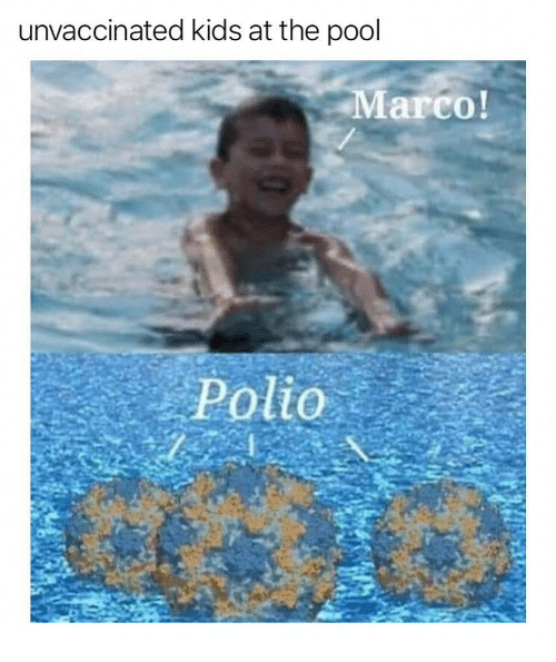 polio: unvaccinated kids at the pool  arco!  Polio