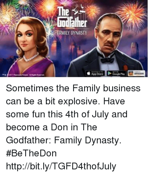 The Godfather: uodlather  ILY DYNASTY  App Store Sometimes the Family business can be a bit explosive.  Have some fun this 4th of July and become a Don in The Godfather: Family Dynasty.  #BeTheDon  http://bit.ly/TGFD4thofJuly