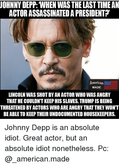 Uohnny Depp When Was The Last Time An Actor Assassinated A