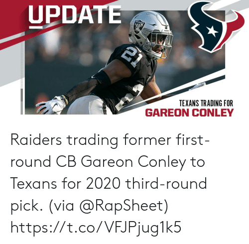 trading: UPDATE  21  RAIDER  TEXANS TRADING FOR  GAREON CONLEY Raiders trading former first-round CB Gareon Conley to Texans for 2020 third-round pick. (via @RapSheet) https://t.co/VFJPjug1k5