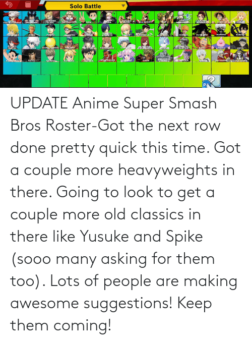 super smash: UPDATE Anime Super Smash Bros Roster-Got the next row done pretty quick this time. Got a couple more heavyweights in there. Going to look to get a couple more old classics in there like Yusuke and Spike (sooo many asking for them too). Lots of people are making awesome suggestions! Keep them coming!