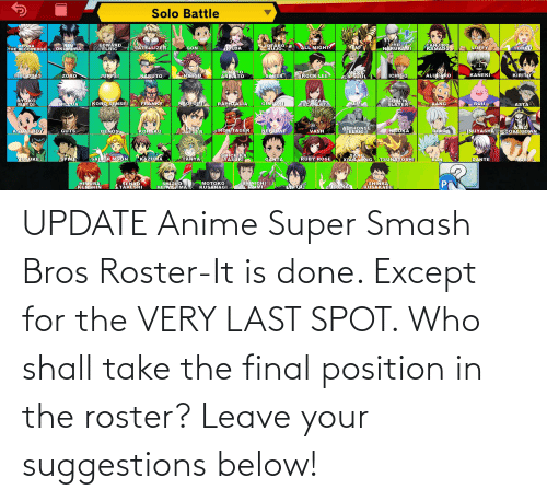 super smash: UPDATE Anime Super Smash Bros Roster-It is done. Except for the VERY LAST SPOT. Who shall take the final position in the roster? Leave your suggestions below!