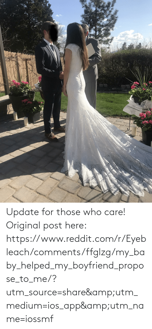 ios: Update for those who care! Original post here: https://www.reddit.com/r/Eyebleach/comments/ffglzg/my_baby_helped_my_boyfriend_propose_to_me/?utm_source=share&utm_medium=ios_app&utm_name=iossmf