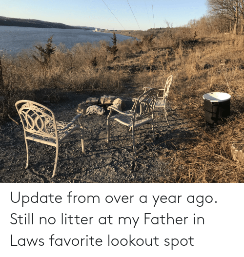 in laws: Update from over a year ago. Still no litter at my Father in Laws favorite lookout spot
