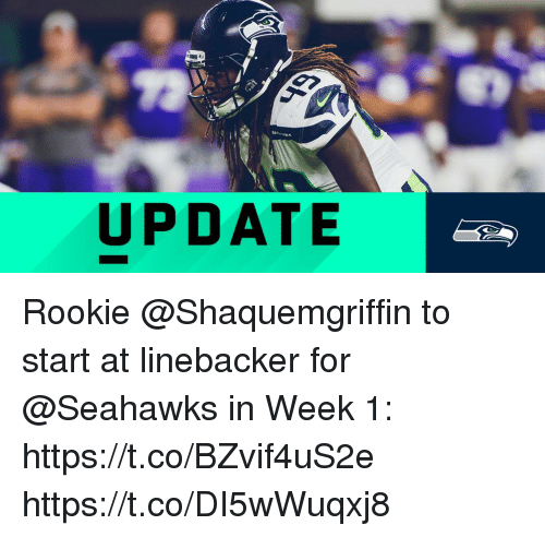 Memes, Seahawks, and 🤖: UPDATE Rookie @Shaquemgriffin to start at linebacker for @Seahawks in Week 1: https://t.co/BZvif4uS2e https://t.co/DI5wWuqxj8