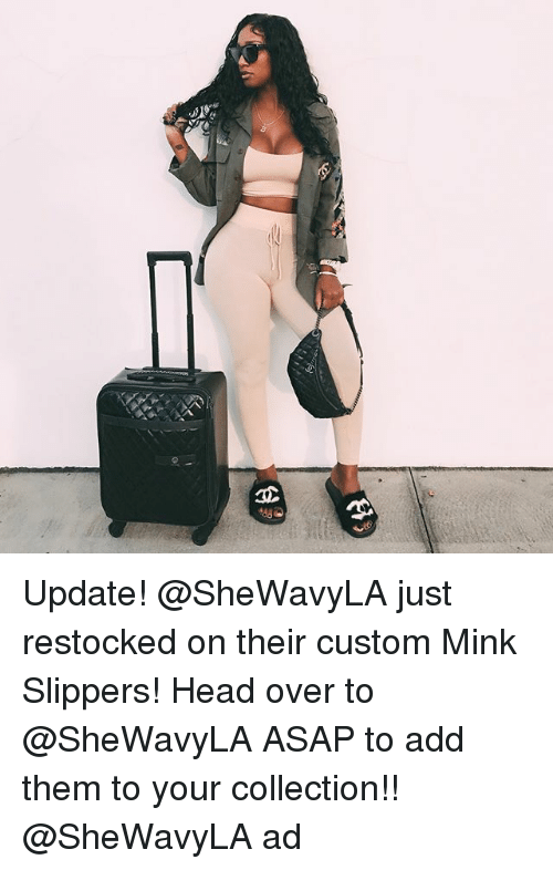 Head, Memes, and 🤖: Update! @SheWavyLA just restocked on their custom Mink Slippers! Head over to @SheWavyLA ASAP to add them to your collection!! @SheWavyLA ad