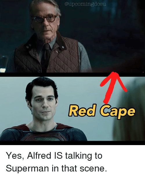 Caping: @upeomingdeeu  Red Cape Yes, Alfred IS talking to Superman in that scene.