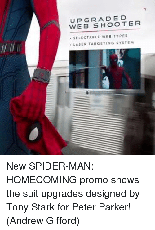 Memes, Spider, and Target: UPGRADED  WEB SELECTABLE WEB TYPES  LASER TARGETING SYSTEM New SPIDER-MAN: HOMECOMING promo shows the suit upgrades designed by Tony Stark for Peter Parker!  (Andrew Gifford)