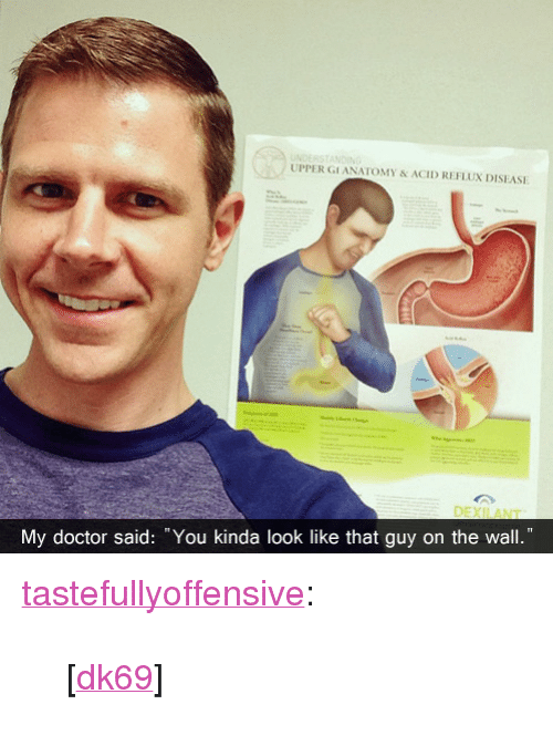 """Doctor, Target, and Tumblr: UPPER GI ANATOMY&ACID REFLUX DISEASE  OEXIANT  My doctor said: You kinda look like that guy on the wall."""" <p><a class=""""tumblr_blog"""" href=""""http://tumblr.tastefullyoffensive.com/post/47709153109/dk69"""" target=""""_blank"""">tastefullyoffensive</a>:</p> <blockquote> <p>[<a href=""""http://imgur.com/343Emjc"""" target=""""_blank"""">dk69</a>]</p> </blockquote>"""