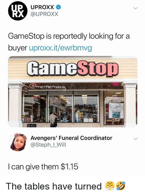 Funny, Gamestop, and Avengers: UPROXX  @UPROXX  GameStop is reportedly looking for a  buyer uproxx.it/ewrbmvg  mervie  Avengers' Funeral Coordinator  @Steph_IL Will  I can give them $1.15 The tables have turned 😤🤣