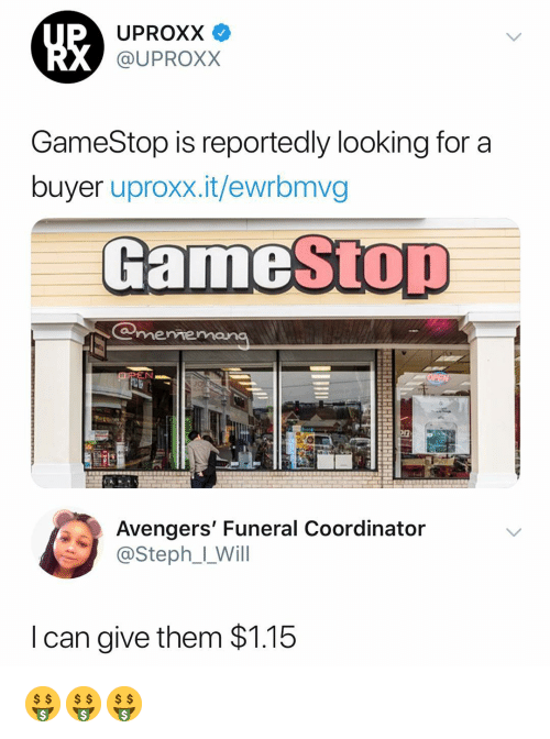 Gamestop, Meme, and Avengers: UPROXX V  @UPROXX  GameStop is reportedly looking for a  buyer uproxx.it/ewrbmvg  GameStOT  meme  Avengers' Funeral Coordinator  @Steph__Will  I can give them $1.15 🤑🤑🤑