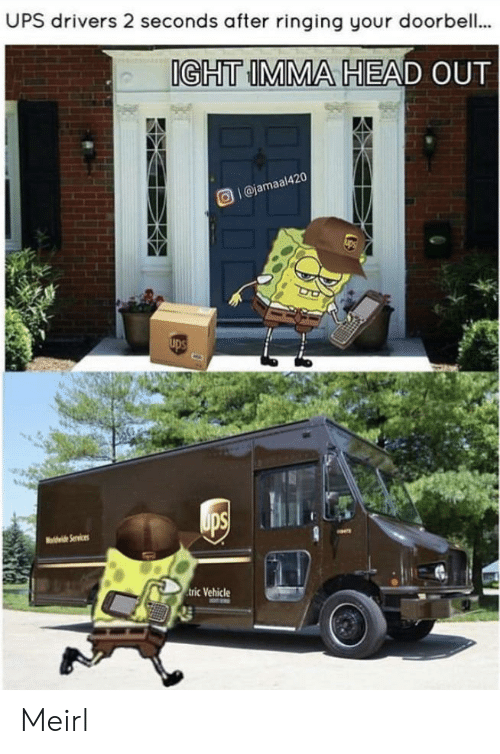 vehicle: UPS drivers 2 seconds after ringing your doorbell..  IGHT IMMA HEAD OUT  Ol@jamaal420  ups  ups  vi Services  tric Vehicle Meirl