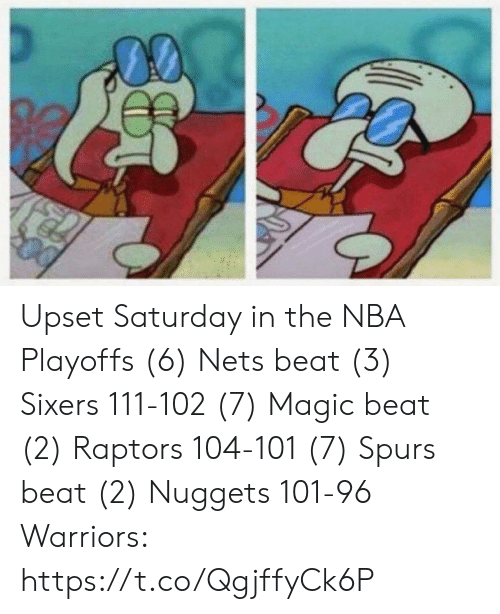 Sixers: Upset Saturday in the NBA Playoffs  (6) Nets beat (3) Sixers 111-102 (7) Magic beat (2) Raptors 104-101 (7) Spurs beat (2) Nuggets 101-96  Warriors: https://t.co/QgjffyCk6P