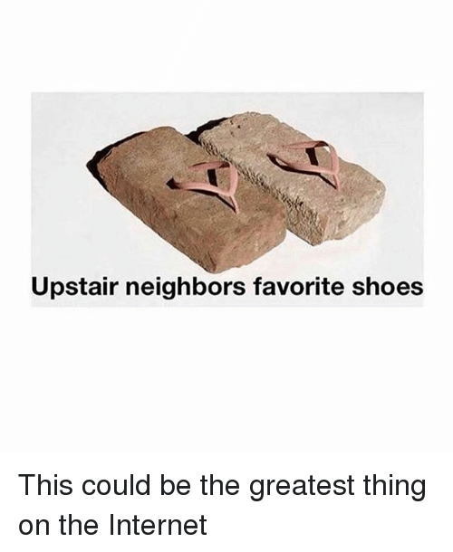 Funny, Internet, and Shoes: Upstair neighbors favorite shoes This could be the greatest thing on the Internet