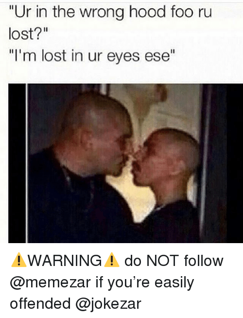 """Funny, Lost, and Hood: """"Ur in the wrong hood foo ru  lost?""""  """"I'm lost in ur eyes ese"""" ⚠️WARNING⚠️ do NOT follow @memezar if you're easily offended @jokezar"""