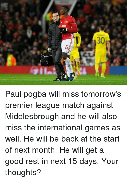 Memes, 🤖, and Rest: ur  S  e Paul pogba will miss tomorrow's premier league match against Middlesbrough and he will also miss the international games as well. He will be back at the start of next month. He will get a good rest in next 15 days. Your thoughts?