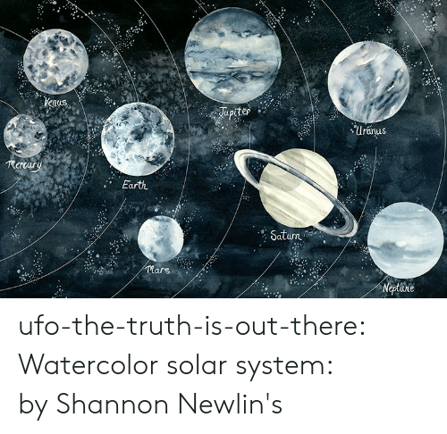 ufo: Uranus  mertary  Earth  urn  lars ufo-the-truth-is-out-there:  Watercolor solar system: by Shannon Newlin's