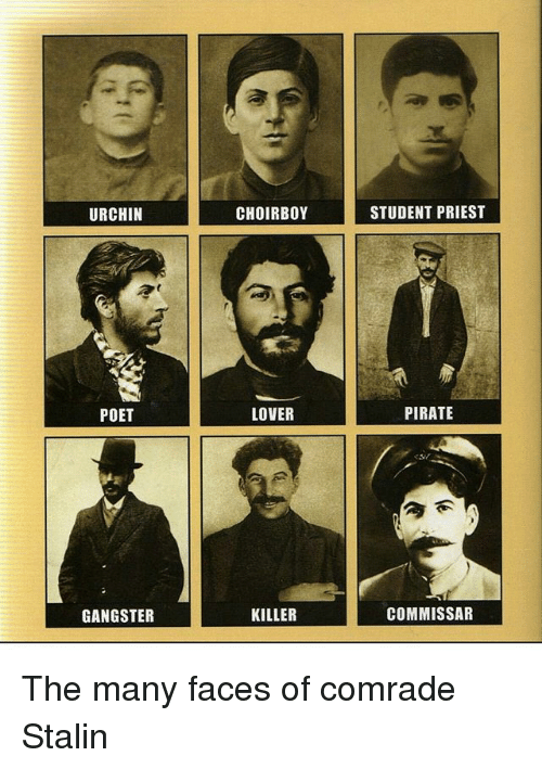 choir boys: URCHIN  POET  GANGSTER  CHOIR BOY  LOVER  KILLER  STUDENT PRIEST  PIRATE  COMMISSAR The many faces of comrade Stalin