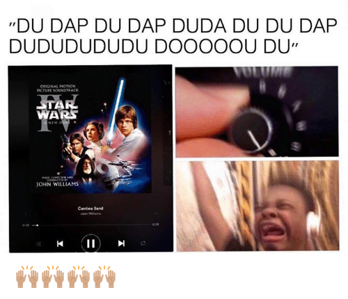 Dudas: urDU DAP DU DAP DUDA DU DU DAP  DUDUDUDUDU DOOOOOU DU,  ORIGINAL MOTION  PICTURE SOUNDTRACK  ITA  WA  JOHN WILLIAMS  Cantina Band 🙌🏽🙌🏽🙌🏽🙌🏽