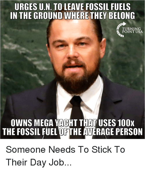 Memes, Fossil, and Mega: URGES U.N. TO LEAVE FOSSIL FUELS  IN THE GROUND WHERE THEY BELONG  TURNING  POINT USA.  OWNS, MEGA YACHT THAT USES 100X  THE FOSSIL FUEL OF THE AVERAGE PERSON Someone Needs To Stick To Their Day Job...