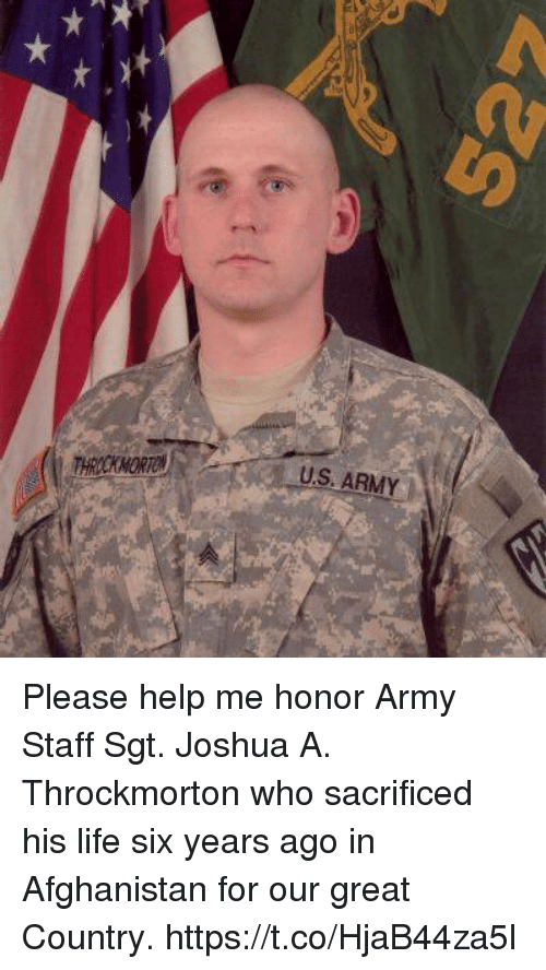 Life, Memes, and Army: US. ARMY Please help me honor Army Staff Sgt. Joshua A. Throckmorton who sacrificed his life six years ago in Afghanistan for our great Country. https://t.co/HjaB44za5l