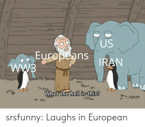 Iran: US  Europeans  WW3  IRAN  What the hell is this? srsfunny:  Laughs in European