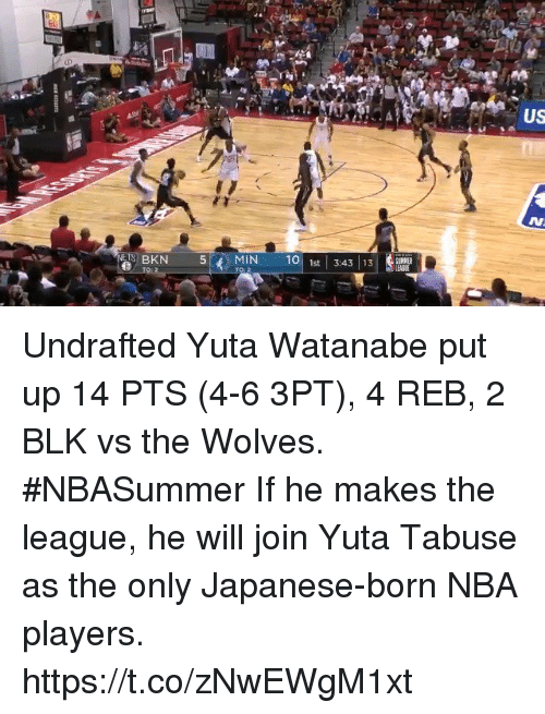 Sizzle: US  M.  SMNE  S BKN  5'İ MIN  101 1st | 3:43 | 1 Undrafted Yuta Watanabe put up 14 PTS (4-6 3PT), 4 REB, 2 BLK vs the Wolves. #NBASummer    If he makes the league, he will join Yuta Tabuse as the only Japanese-born NBA players.    https://t.co/zNwEWgM1xt