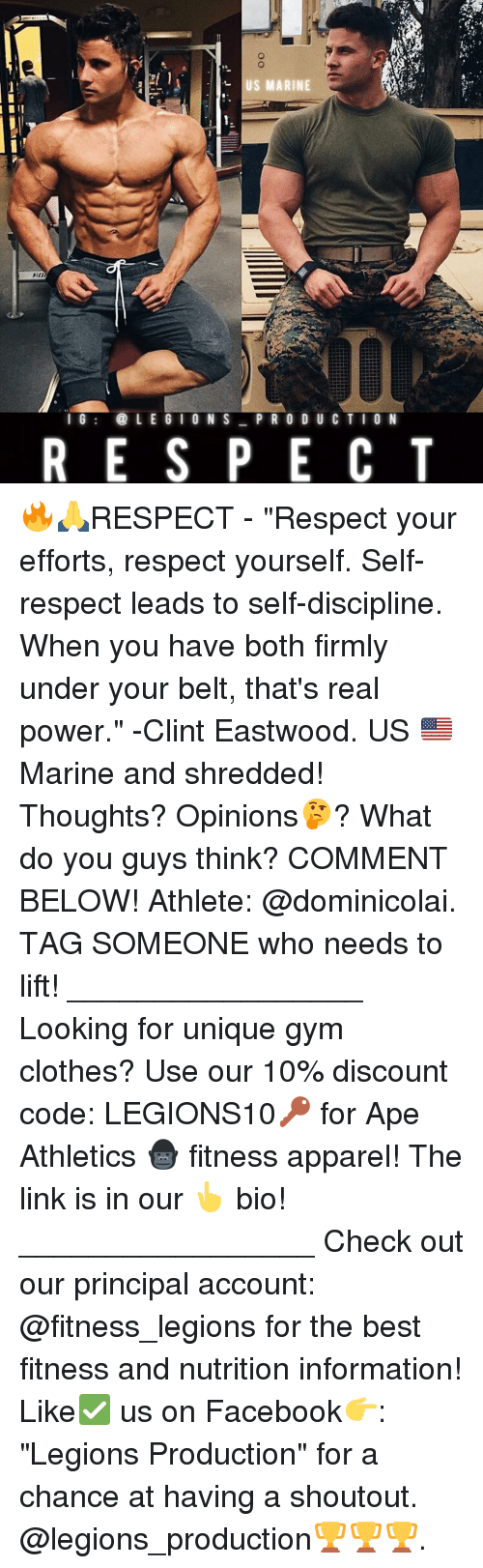 """Clint Eastwood: US MARINE  I G  LEGION S  PR O D U C T I O N  R E S P E C T 🔥🙏RESPECT - """"Respect your efforts, respect yourself. Self-respect leads to self-discipline. When you have both firmly under your belt, that's real power."""" -Clint Eastwood. US 🇺🇸 Marine and shredded! Thoughts? Opinions🤔? What do you guys think? COMMENT BELOW! Athlete: @dominicolai. TAG SOMEONE who needs to lift! _________________ Looking for unique gym clothes? Use our 10% discount code: LEGIONS10🔑 for Ape Athletics 🦍 fitness apparel! The link is in our 👆 bio! _________________ Check out our principal account: @fitness_legions for the best fitness and nutrition information! Like✅ us on Facebook👉: """"Legions Production"""" for a chance at having a shoutout. @legions_production🏆🏆🏆."""