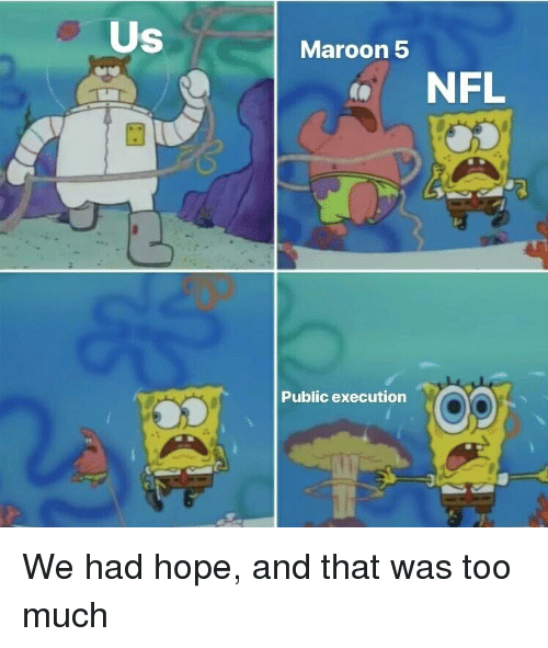 Maroon 5: Us  Maroon 5  NFL  0s  Op  Public execution We had hope, and that was too much