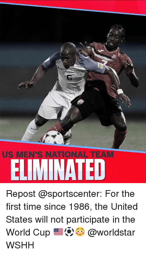 Memes, SportsCenter, and Worldstar: US MEN'S NATIONAL TEA  ELIMINATED Repost @sportscenter: For the first time since 1986, the United States will not participate in the World Cup 🇺🇸⚽️😳 @worldstar WSHH