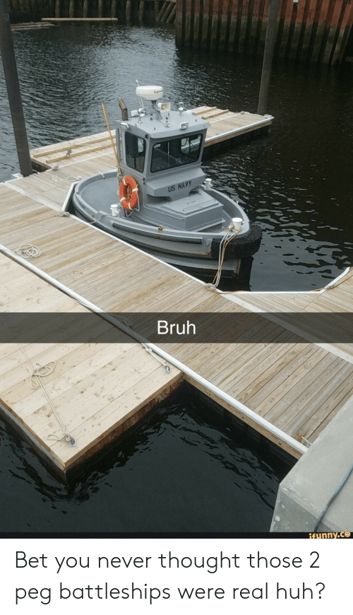 us navy: US NAVY  Bruh  ifunny.co Bet you never thought those 2 peg battleships were real huh?