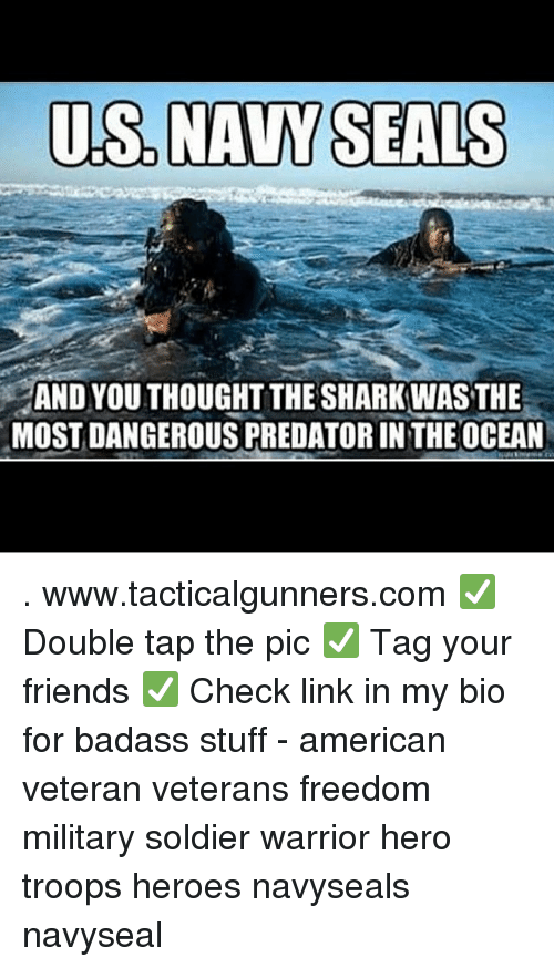 us navy: US.NAVY SEALS  AND YOU THOUGHT THE SHARK WAS THE  MOSTDANGEROUS PREDATOR IN THEOCEAN . www.tacticalgunners.com ✅ Double tap the pic ✅ Tag your friends ✅ Check link in my bio for badass stuff - american veteran veterans freedom military soldier warrior hero troops heroes navyseals navyseal