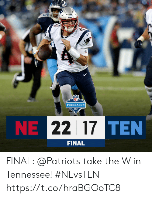 Tennessee: US  PATS  PATR  PRESEASON  2019  NE 22 17TEN  FINAL FINAL: @Patriots take the W in Tennessee! #NEvsTEN https://t.co/hraBGOoTC8
