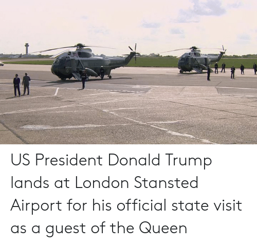 Donald Trump: US President Donald Trump lands at London Stansted Airport for his official state visit as a guest of the Queen