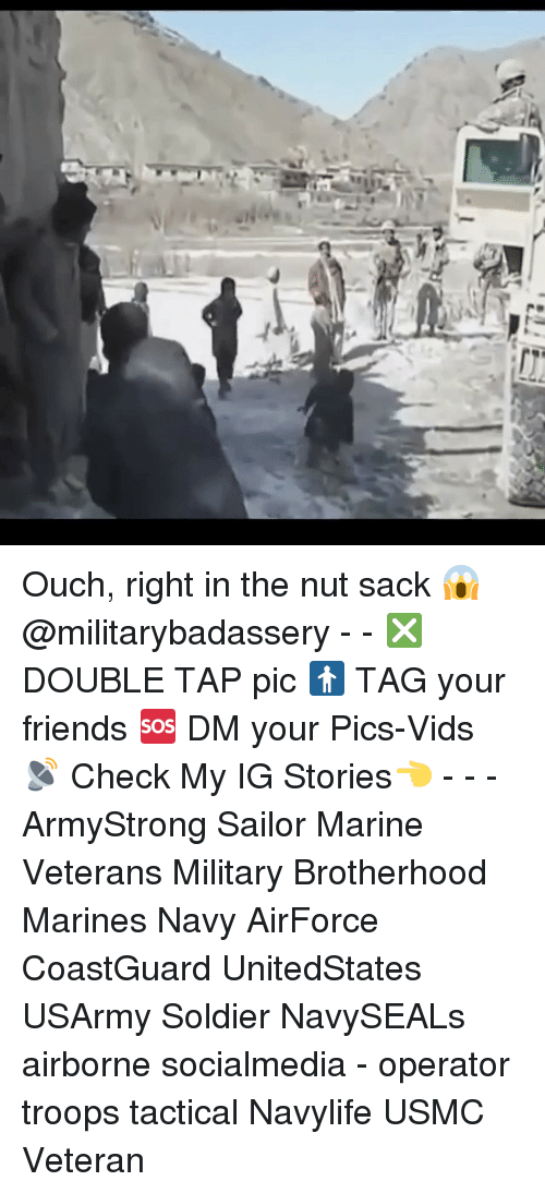 marinate: us  rs. El Ouch, right in the nut sack 😱 @militarybadassery - - ❎ DOUBLE TAP pic 🚹 TAG your friends 🆘 DM your Pics-Vids 📡 Check My IG Stories👈 - - - ArmyStrong Sailor Marine Veterans Military Brotherhood Marines Navy AirForce CoastGuard UnitedStates USArmy Soldier NavySEALs airborne socialmedia - operator troops tactical Navylife USMC Veteran