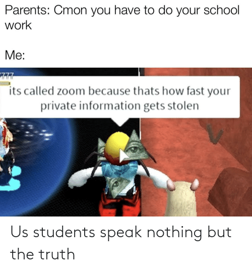 nothing: Us students speak nothing but the truth