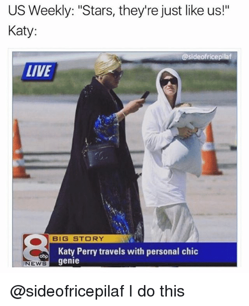 "withings: US Weekly: ""Stars, they're just like us!""  Katy:  @sideofricepilaf  LIVE  BIG STORY  Katy Perry travels with personal chic  genie  NEWS @sideofricepilaf I do this"