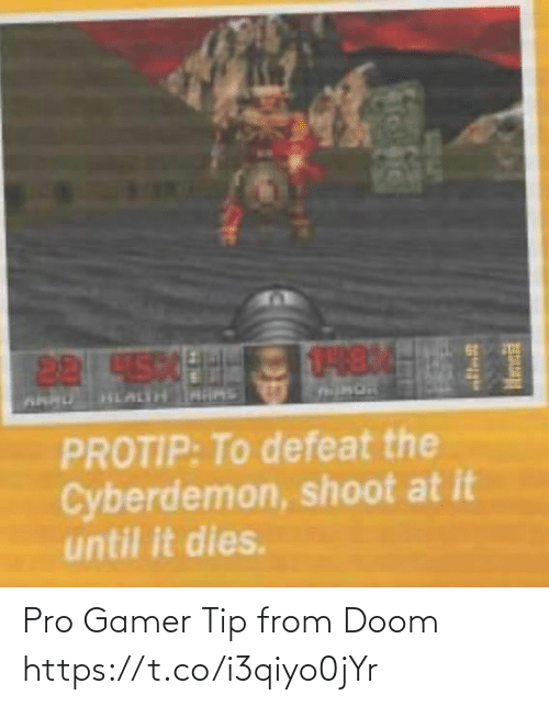 Cyberdemon Shoot: US84H  22450  HLALTH MAS  PROTIP: To defeat the  Cyberdemon, shoot at it  until it dies. Pro Gamer Tip from Doom https://t.co/i3qiyo0jYr