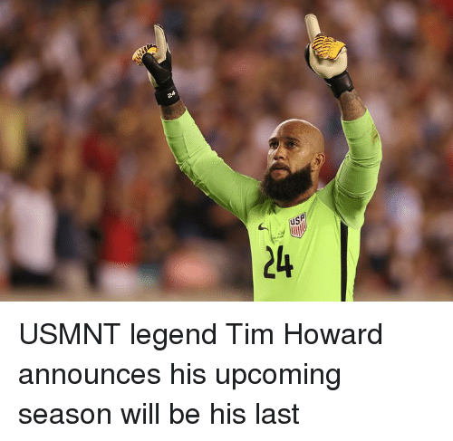 usmnt: USA  24 USMNT legend Tim Howard announces his upcoming season will be his last