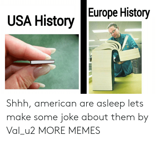 shhh: USA HistoryEurope History Shhh, american are asleep lets make some joke about them by Val_u2 MORE MEMES