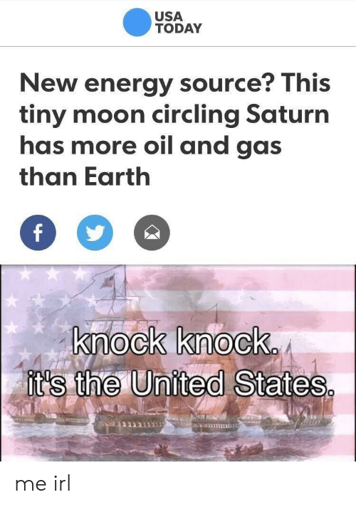 circling: USA  TODAY  New energy source? This  tiny moon circling Saturn  has more oil and gas  than Earth  knock knock  it's the U  nited States me irl