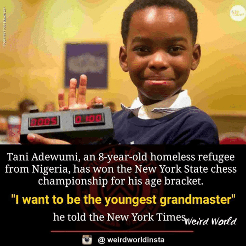"""Usa Today: USA  TODAY  Tani Adewumi, an 8-year-old homeless refugee  from Nigeria, has won the New York State chess  championship for his age bracket.  """"I want to be the youngest grandmaster  he told the New York Timesveird World  @ weirdworldinsta"""