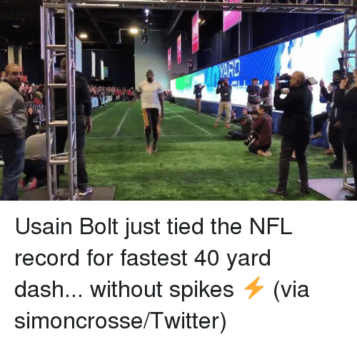 bolt: Usain Bolt just tied the NFL record for fastest 40 yard dash... without spikes ⚡️  (via simoncrosse/Twitter)