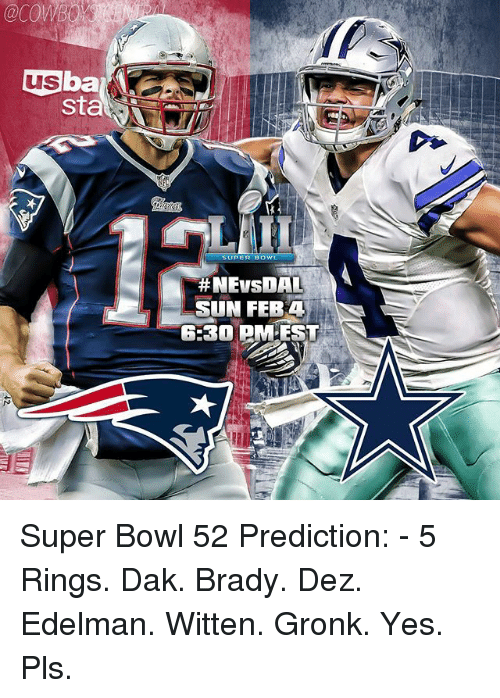 Gronked: usba  Sta  SUPER BOWL  HNEVSDAL  SUN FEB A  6H30 PM EST Super Bowl 52 Prediction: - 5 Rings. Dak. Brady. Dez. Edelman. Witten. Gronk. Yes. Pls.