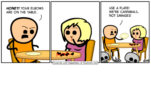 Cyanide And Happiness Explosm Net: USE A PLATE!  WE'RE CANNIBALS,  NOT SAVAGES!  HONEY! YOUR ELBOWS  ARE ON THE TABLE  Cyanide and Happiness Explosm.net