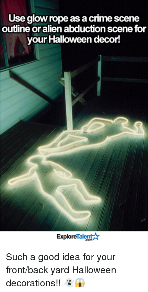 alien abduction: Use glow rope as acrime scene  outline or alien abduction scene for  your Halloween decor!  TalentAR  Explore Such a good idea for your front/back yard Halloween decorations!! 👻😱