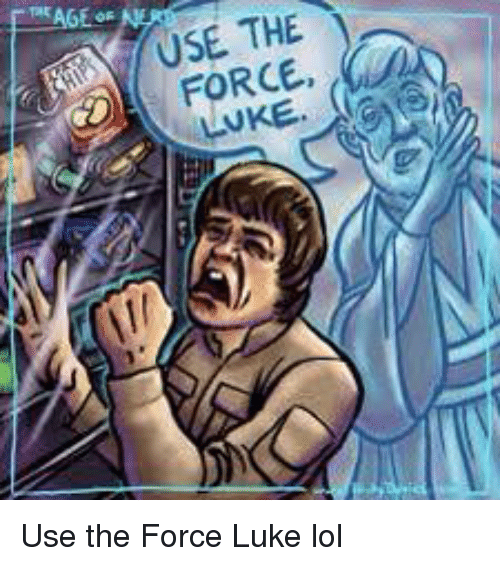 Lol, Star Wars, and Use the Force Luke: USE THE  LUKE Use the Force Luke lol