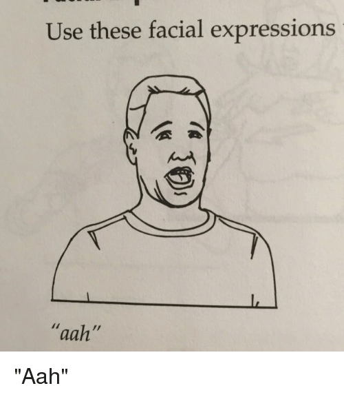 """facial expressions: Use these facial expressions  aah"""" """"Aah"""""""